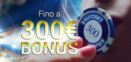 Nuovo bonus di benvenuto Eurobet fino a 300 euro